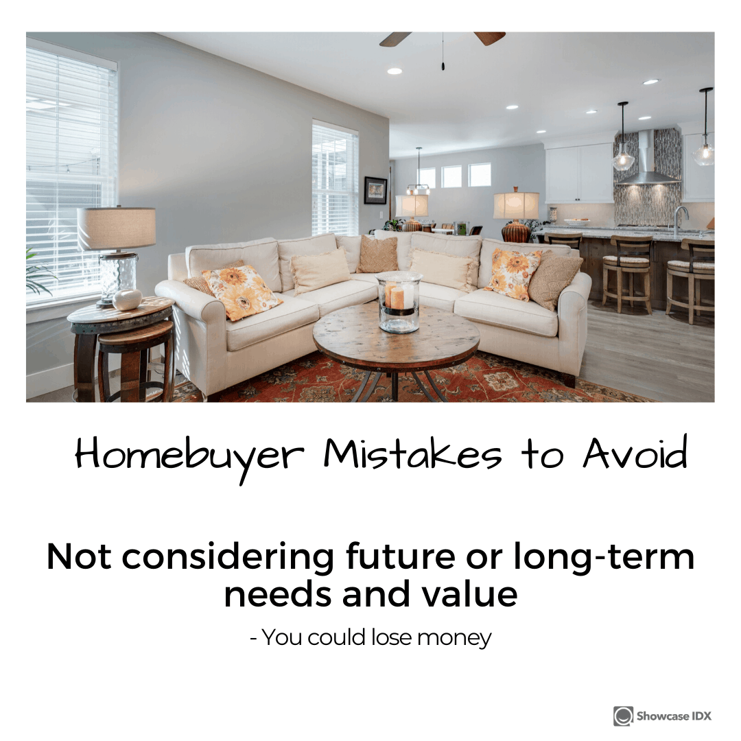 homebuyer mistakes to avoid not considering future or long term needs and value