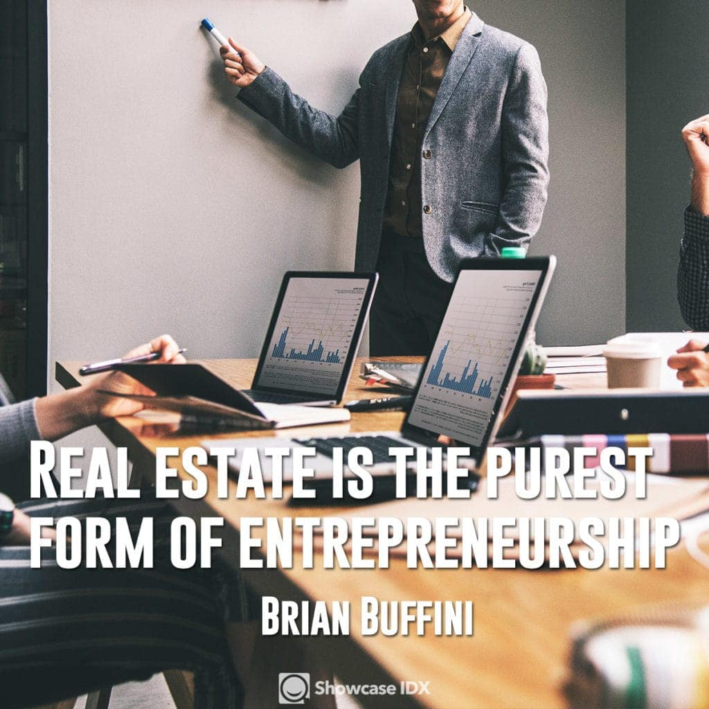 Real estate is the purest form of entrepreneurship - Brian Buffini