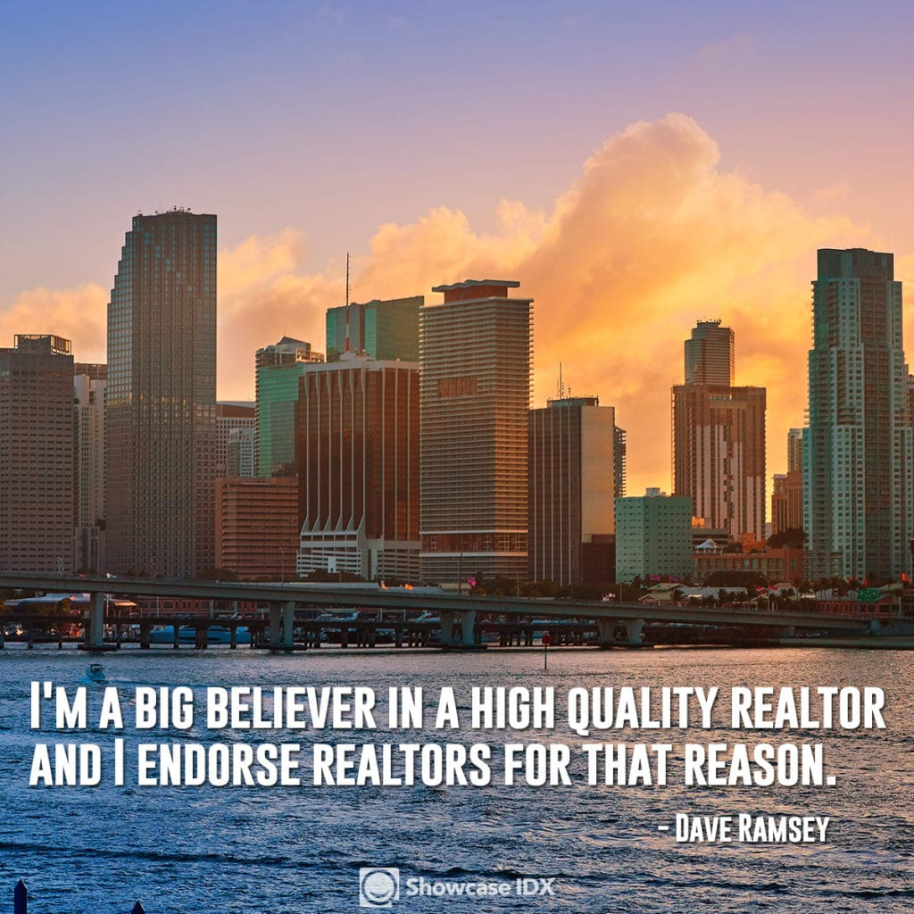 I'm a big believer in a high-quality realtor and I endorse realtors for that reason. High-quality real estate agents all over America. -Dave Ramsey
