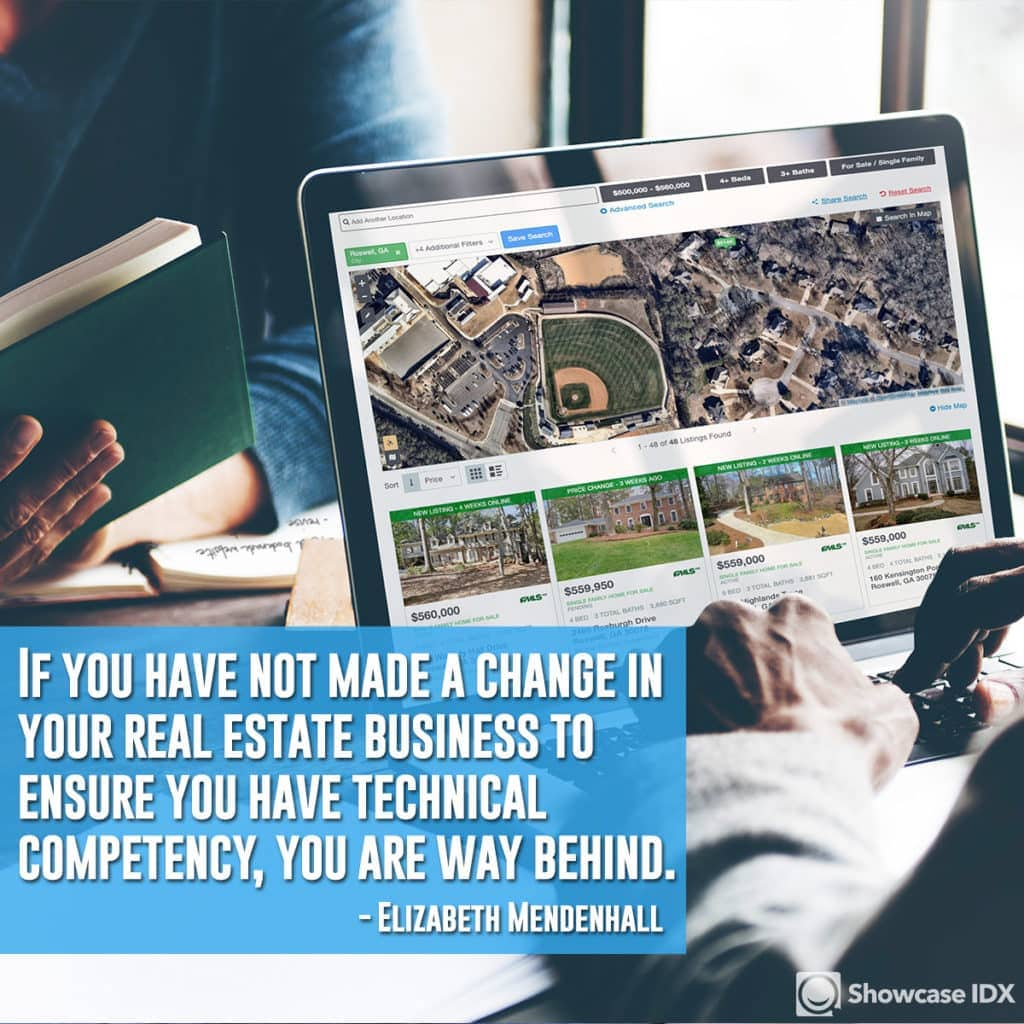 If you have not made a change in your real estate business to ensure you have technical competency, you are way behind. -Elizabeth Mendenhall