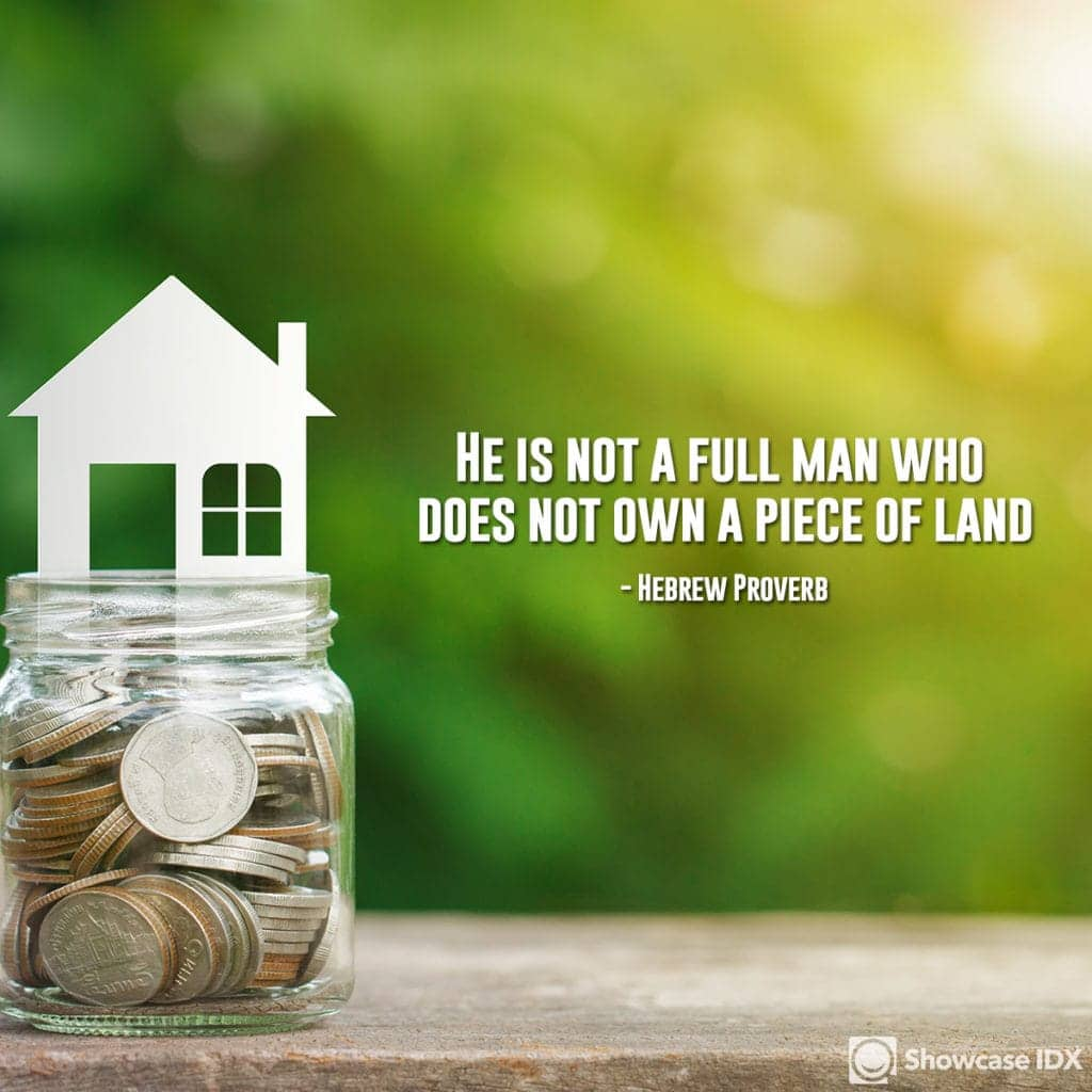 He is not a full man who does not own a piece of land. - Hebrew Proverb