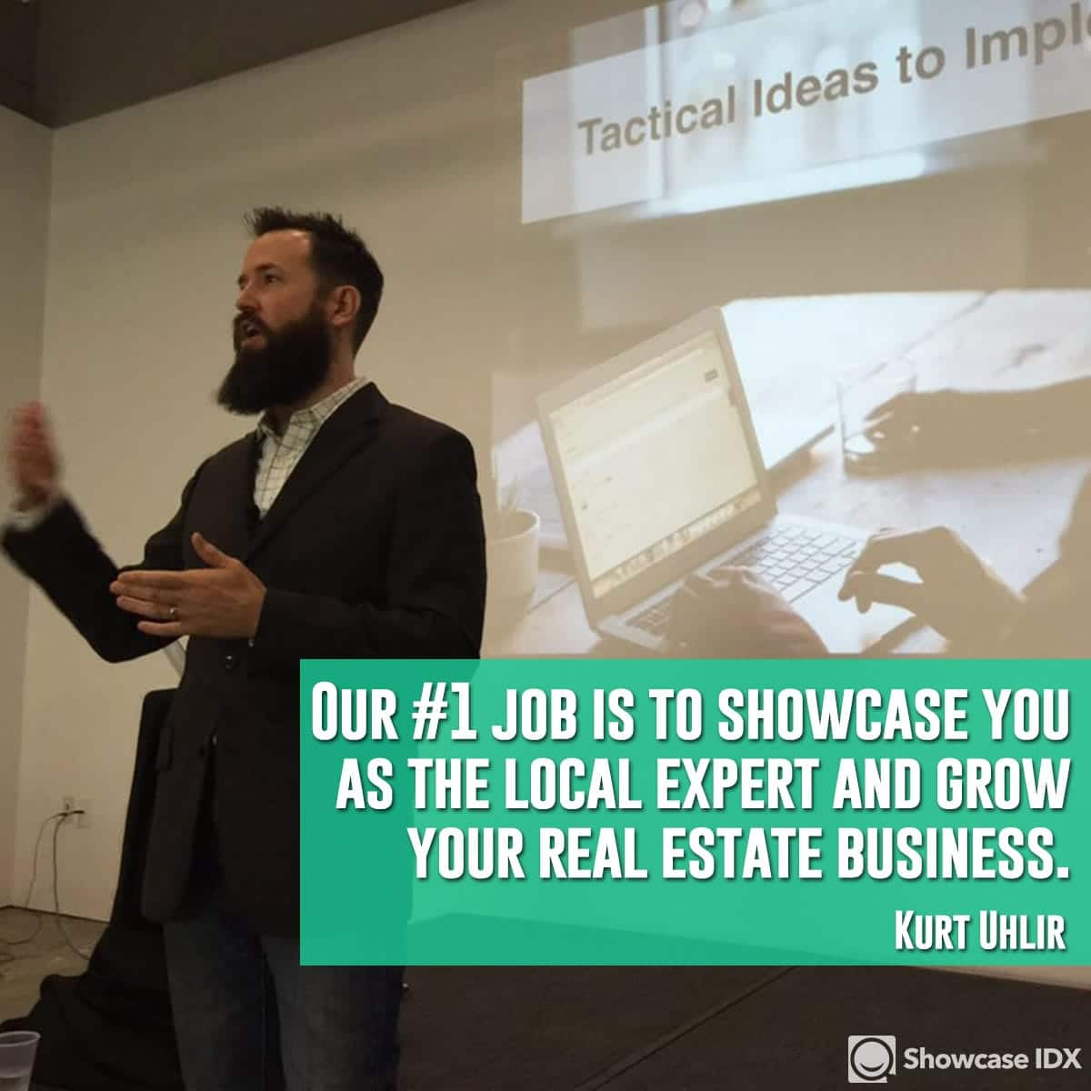 Our #1 job is to showcase you as the local expert and grow your real estate business. - Kurt Uhlir