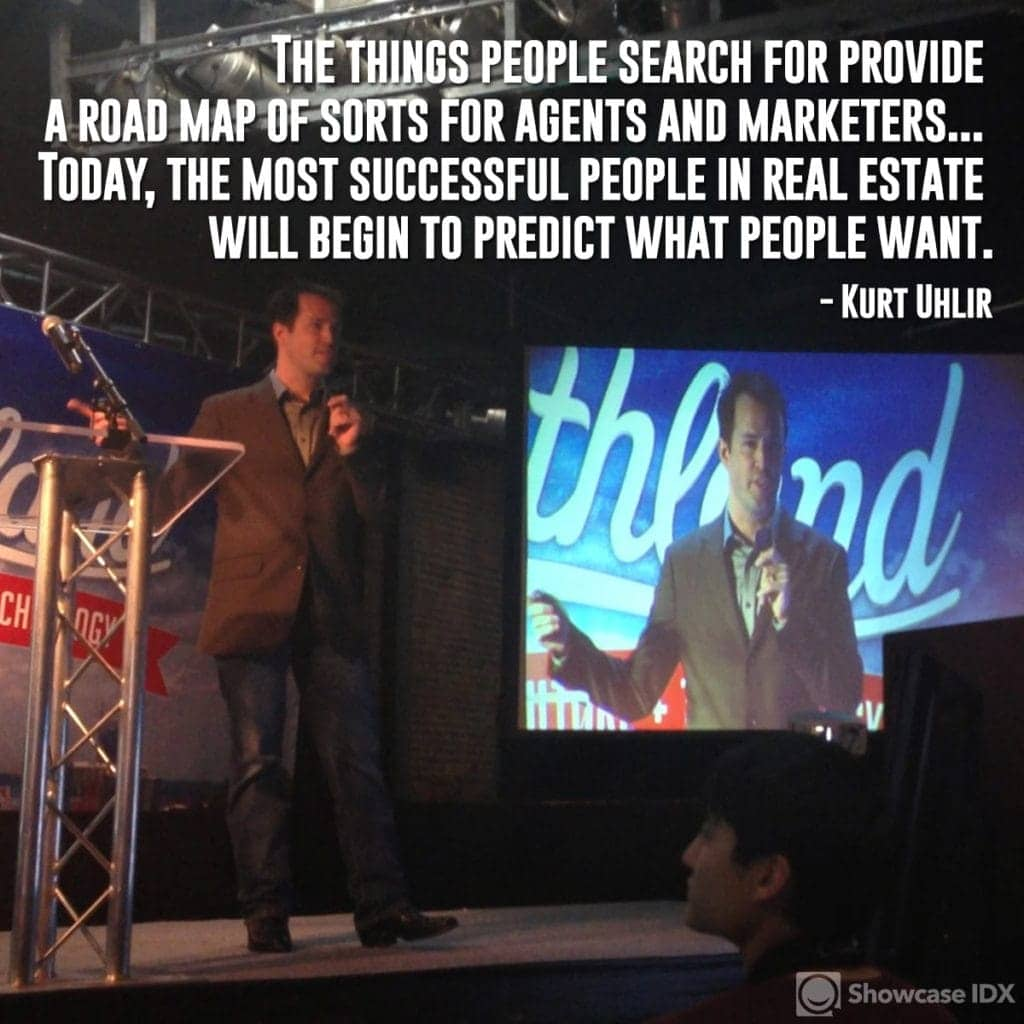 The things people search for provide a road map of sorts for agents and marketers... Today, the most successful people in real estate will begin to predict what people want. - Kurt Uhlir