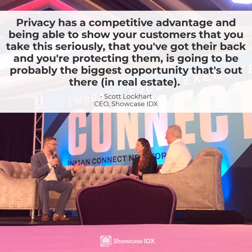 Privacy has a competitive advantage and being able to show your customers that you take this seriously, that you've got their back and you're protecting them, is going to be  probably the biggest opportunity that's out there in real estate. - Scott Lockhart