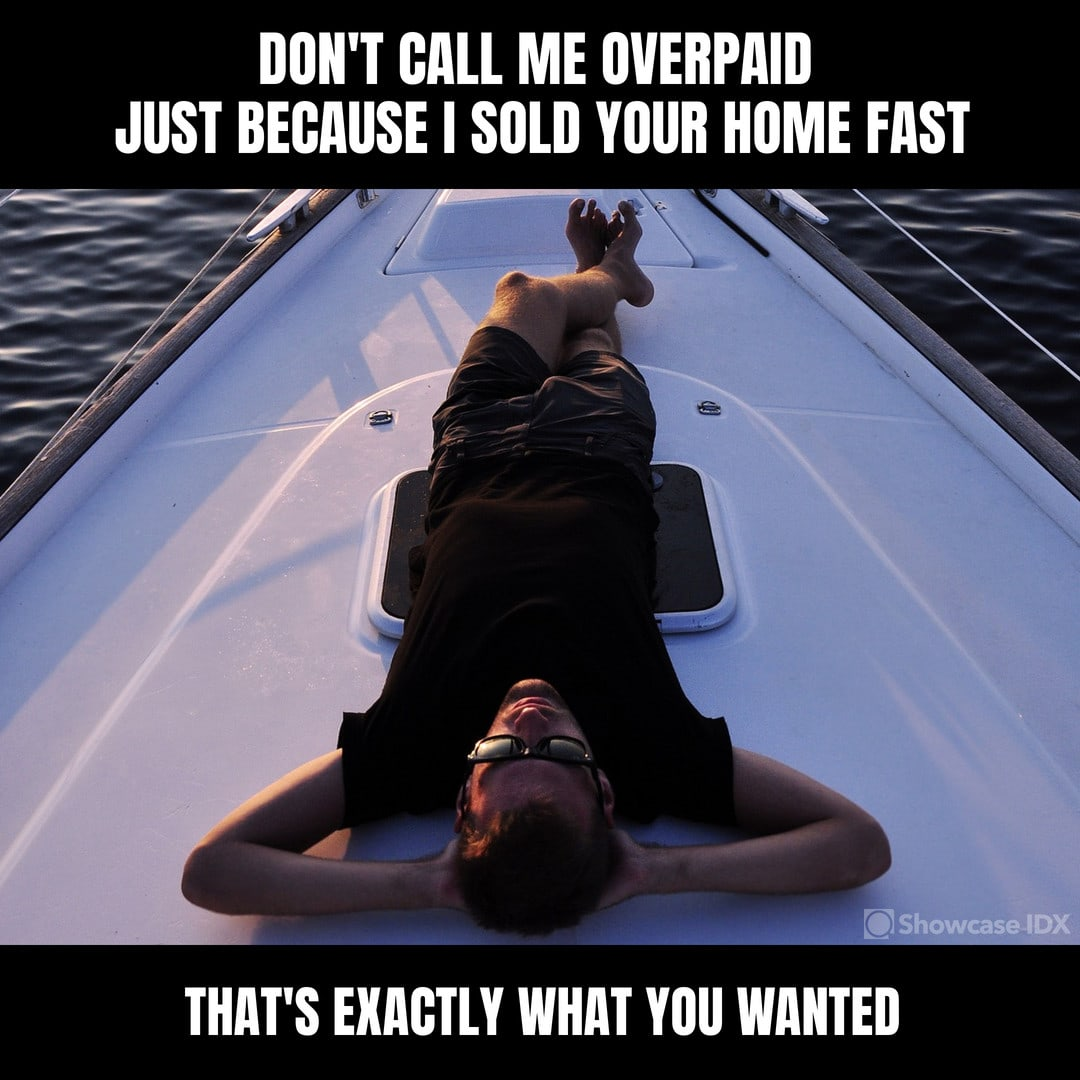 Don't call me overpaid just because I sold your home fast. That's exactly what you wanted. - real estate meme - lighter side of real estate