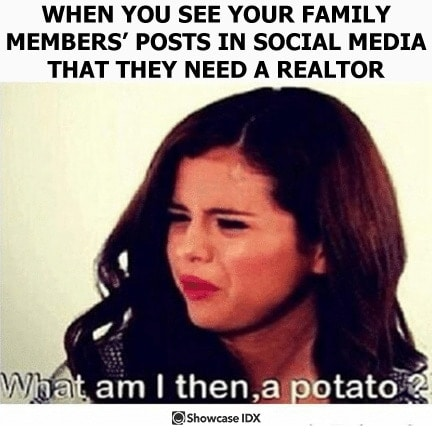 real estate meme - when you see your family member post about needing a Realtor